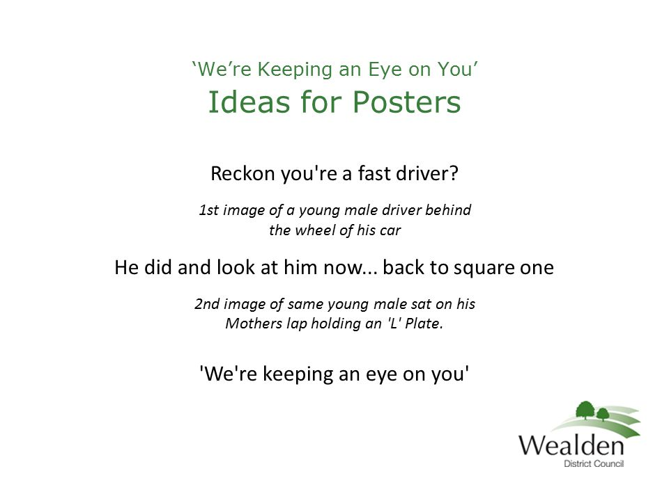 'We're Keeping an Eye on You' Ideas for Posters Reckon you re a fast driver.
