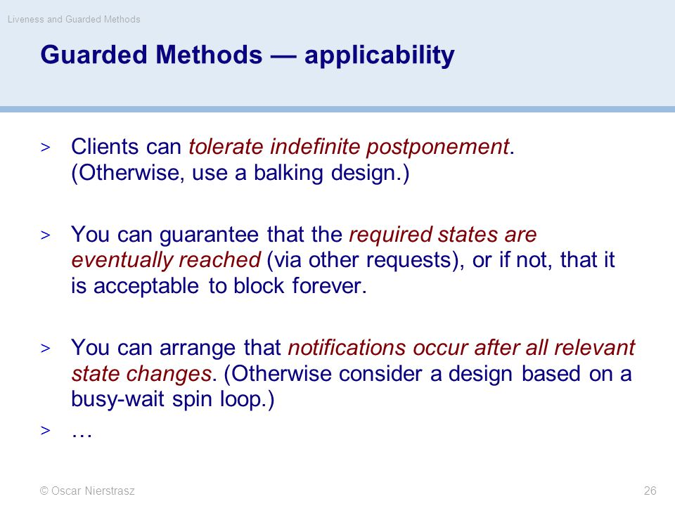 Guarded Methods — applicability  Clients can tolerate indefinite postponement.