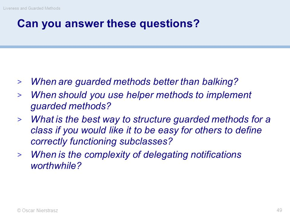 © Oscar Nierstrasz Liveness and Guarded Methods 49 Can you answer these questions.