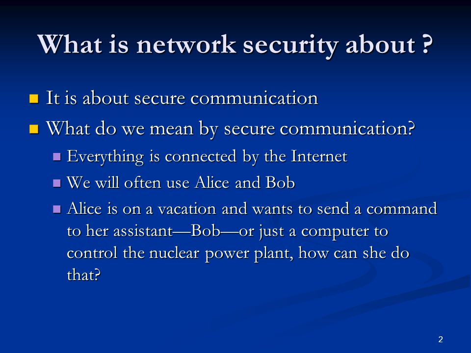 2 What is network security about ? It is about secure communication It is about secure communication What do we mean by secure communication? What do