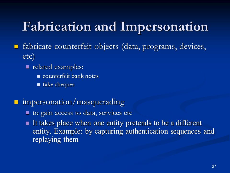 27 Fabrication and Impersonation fabricate counterfeit objects (data, programs, devices, etc) fabricate counterfeit objects (data, programs, devices,