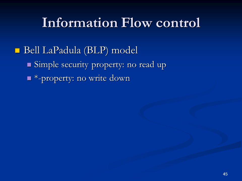 45 Information Flow control Bell LaPadula (BLP) model Bell LaPadula (BLP) model Simple security property: no read up Simple security property: no read