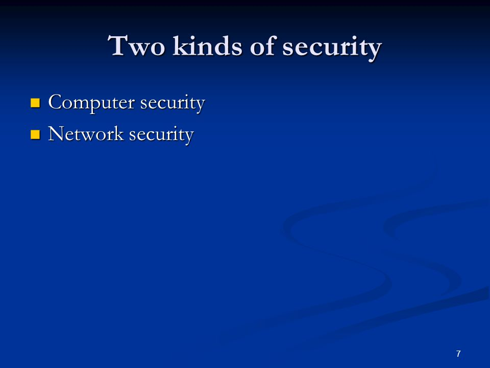 7 Two kinds of security Computer security Computer security Network security Network security