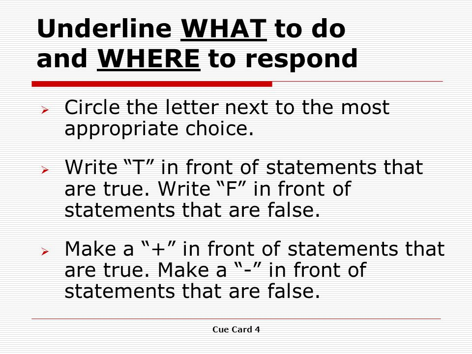 Cue Card 4 Underline WHAT to do and WHERE to respond  Circle the letter next to the most appropriate choice.