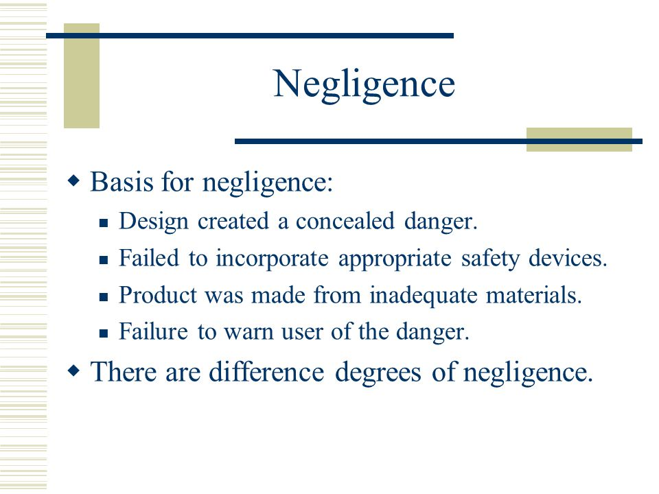 Negligence  Basis for negligence: Design created a concealed danger.
