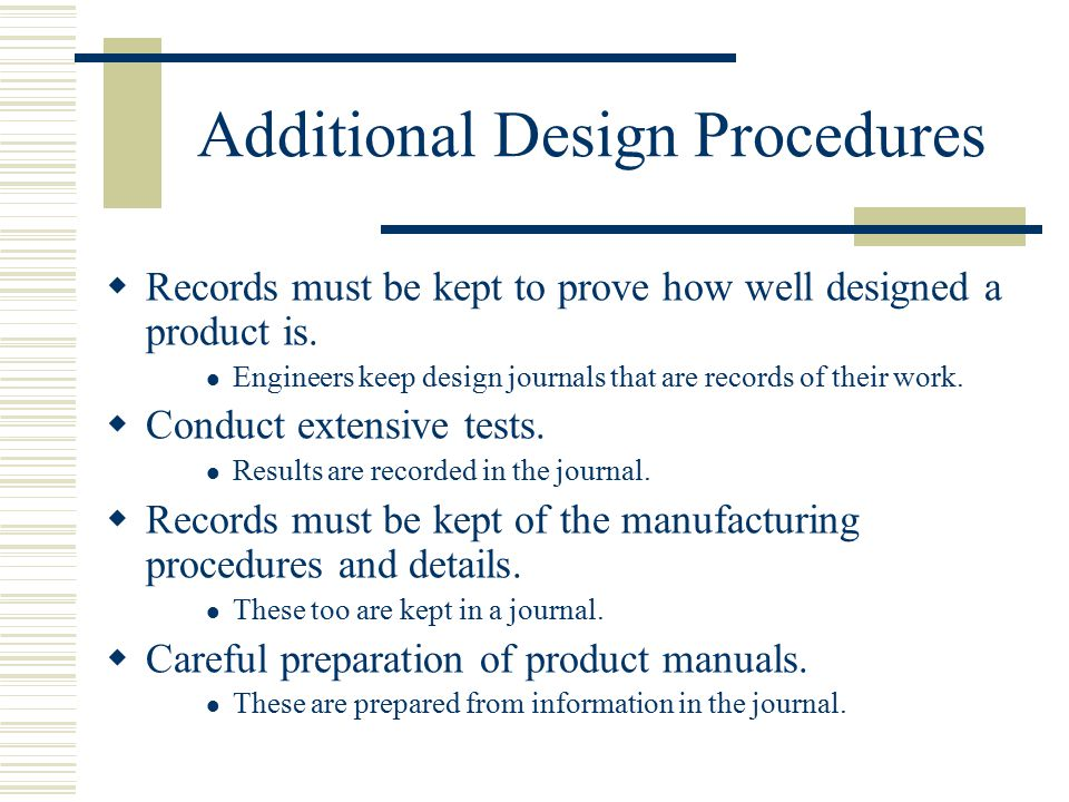 Additional Design Procedures  Records must be kept to prove how well designed a product is.