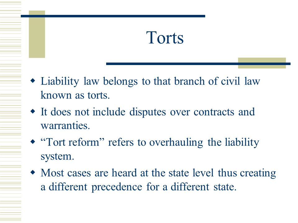 Torts  Liability law belongs to that branch of civil law known as torts.