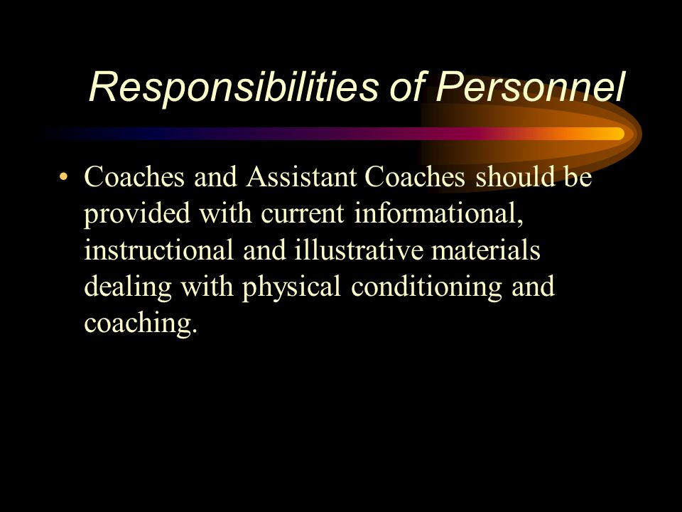 Responsibilities of Personnel Coaches and Assistant Coaches should be provided with current informational, instructional and illustrative materials de