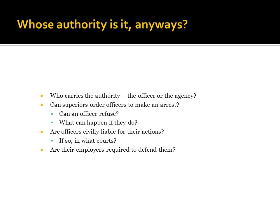  Who carries the authority – the officer or the agency.