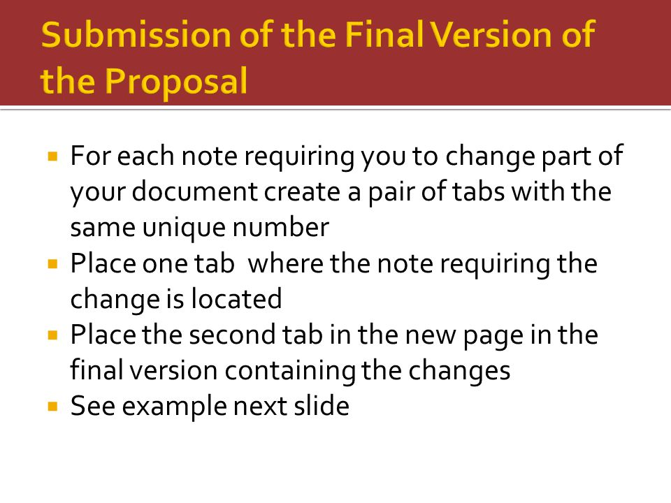 For each note requiring you to change part of your document create a pair of tabs with the same unique number  Place one tab where the note requiring the change is located  Place the second tab in the new page in the final version containing the changes  See example next slide