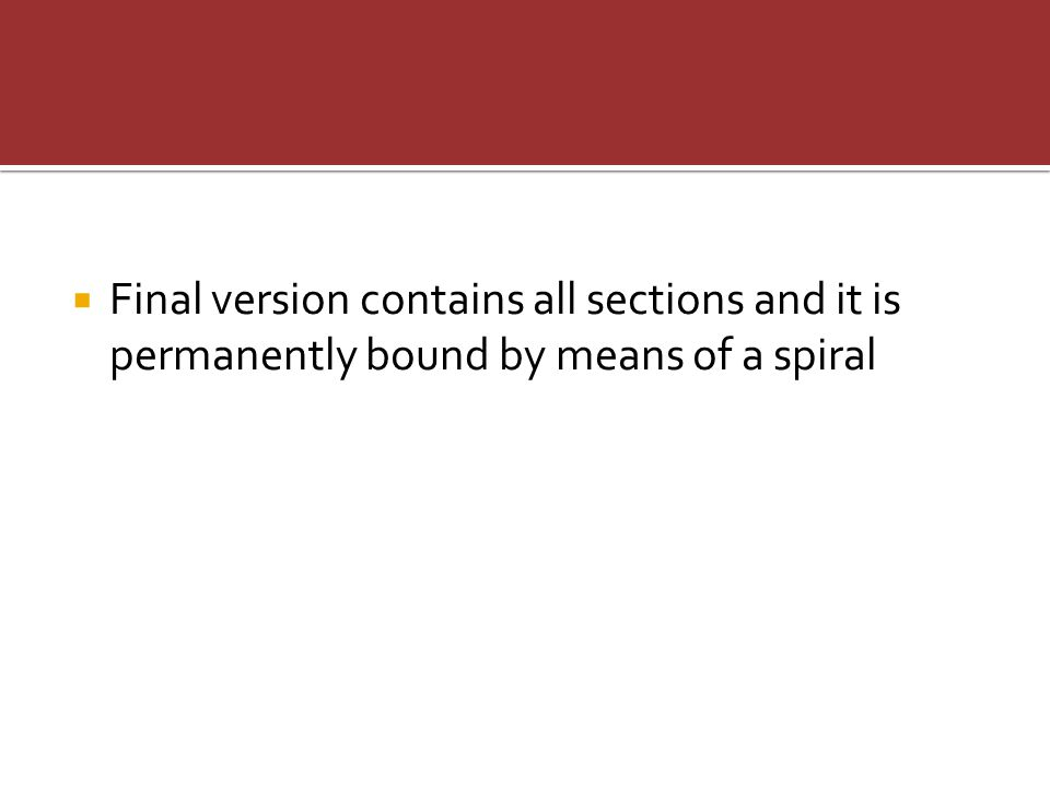  Final version contains all sections and it is permanently bound by means of a spiral