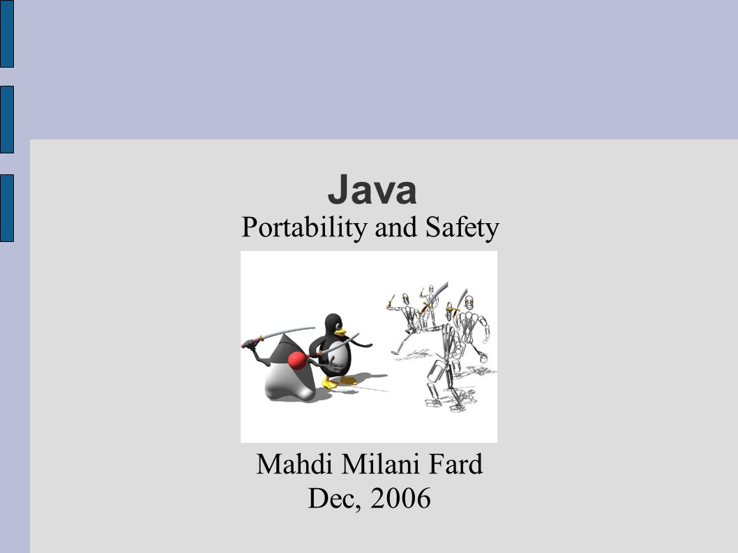 Portability and Safety Mahdi Milani Fard Dec, 2006 Java