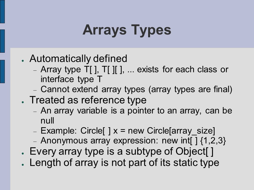 Arrays Types ● Automatically defined  Array type T[ ], T[ ][ ],...