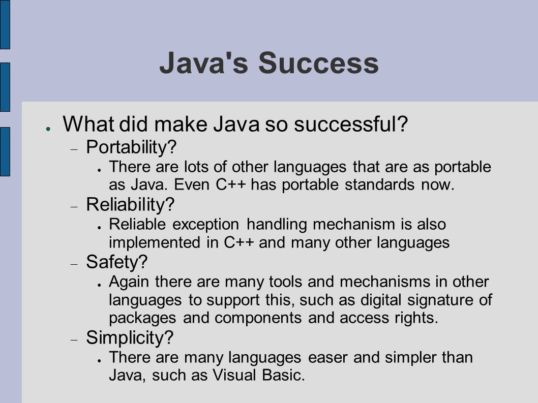 Java Virtual Machine ● Three different issues when you use the term Java Virtual Machine :  The abstract specification ● Sun s specification  Concrete implementation ● Sun s implementation ● Open source implementation  Runtime instance ● The process named Java