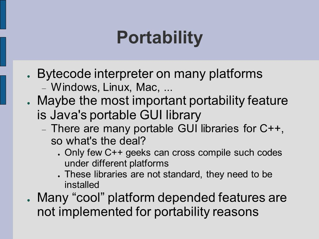 Portability ● Bytecode interpreter on many platforms  Windows, Linux, Mac,...