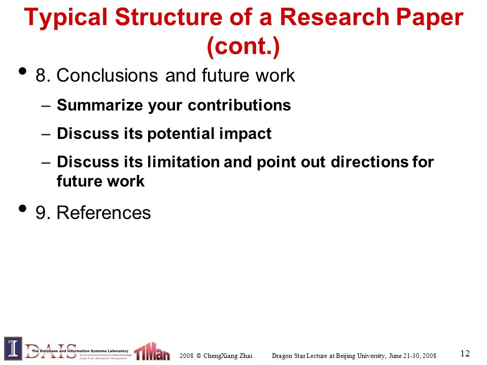 2008 © ChengXiang Zhai Dragon Star Lecture at Beijing University, June 21-30, 2008 12 Typical Structure of a Research Paper (cont.) 8. Conclusions and