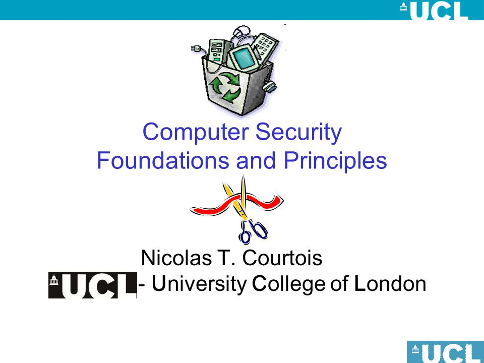 CompSec Intro Nicolas T.Courtois, January 2009 22 Why Security, why Cryptography .