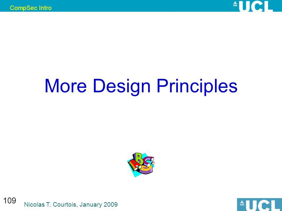 CompSec Intro Nicolas T. Courtois, January 2009 109 More Design Principles