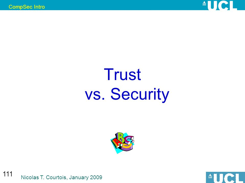 CompSec Intro Nicolas T. Courtois, January 2009 111 Trust vs. Security