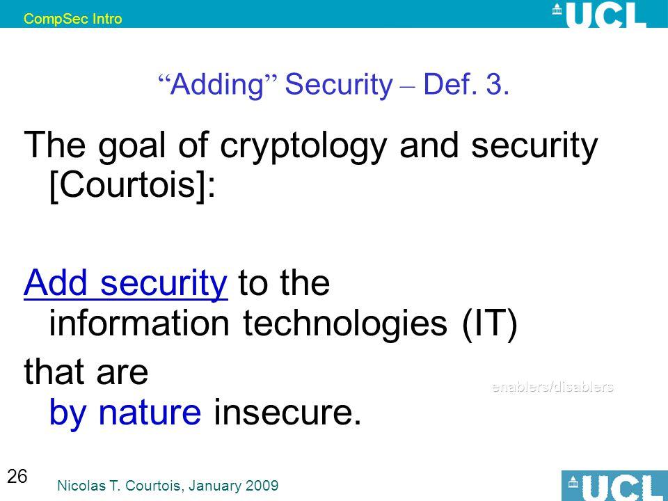 CompSec Intro Nicolas T. Courtois, January 2009 26 Adding Security – Def.