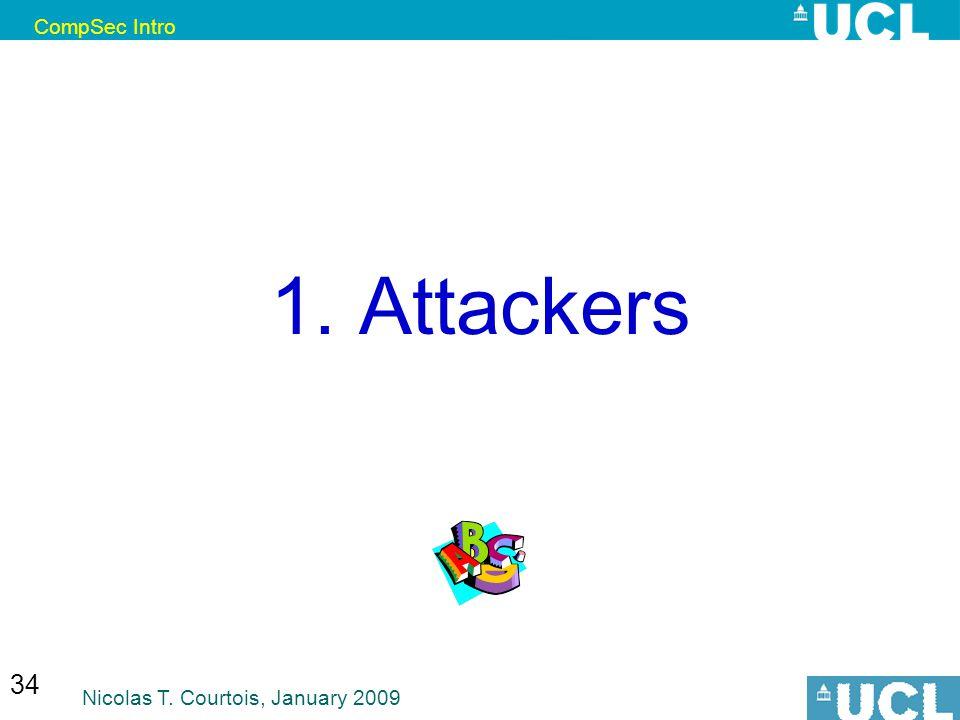 CompSec Intro Nicolas T. Courtois, January 2009 34 1. Attackers