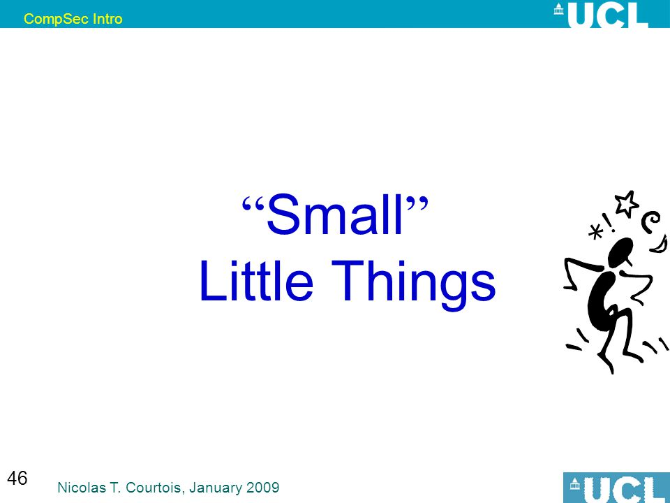 CompSec Intro Nicolas T. Courtois, January 2009 46 Small Little Things