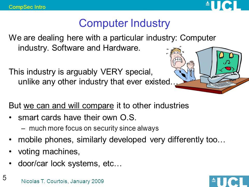 CompSec Intro Nicolas T. Courtois, January 2009 16 Attacker Attacker = Adversary = Threat Agent