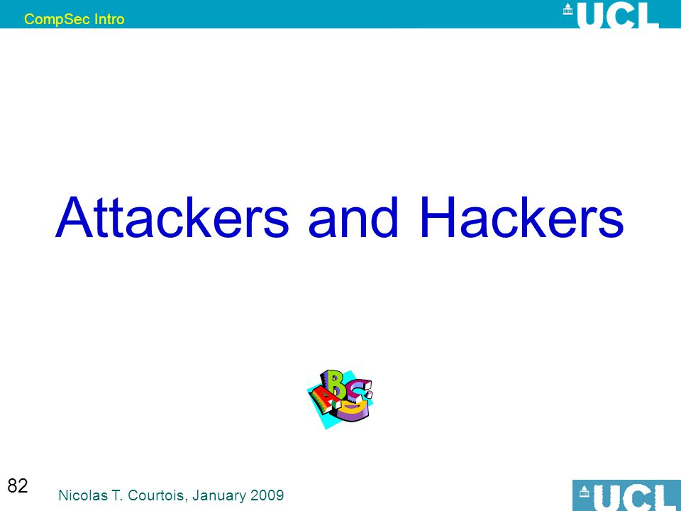 CompSec Intro Nicolas T. Courtois, January 2009 82 Attackers and Hackers