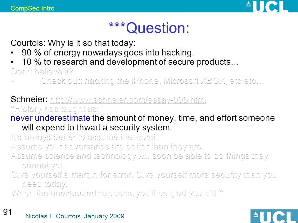 CompSec Intro Nicolas T. Courtois, January 2009 91 ***Question: