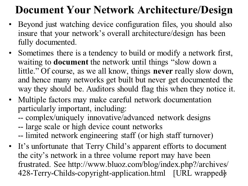 35 Document Your Network Architecture/Design Beyond just watching device configuration files, you should also insure that your network's overall architecture/design has been fully documented.