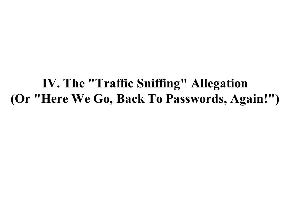 IV. The Traffic Sniffing Allegation (Or Here We Go, Back To Passwords, Again! )