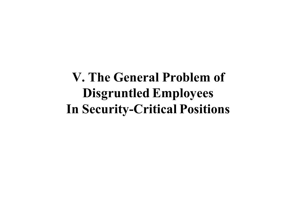 V. The General Problem of Disgruntled Employees In Security-Critical Positions
