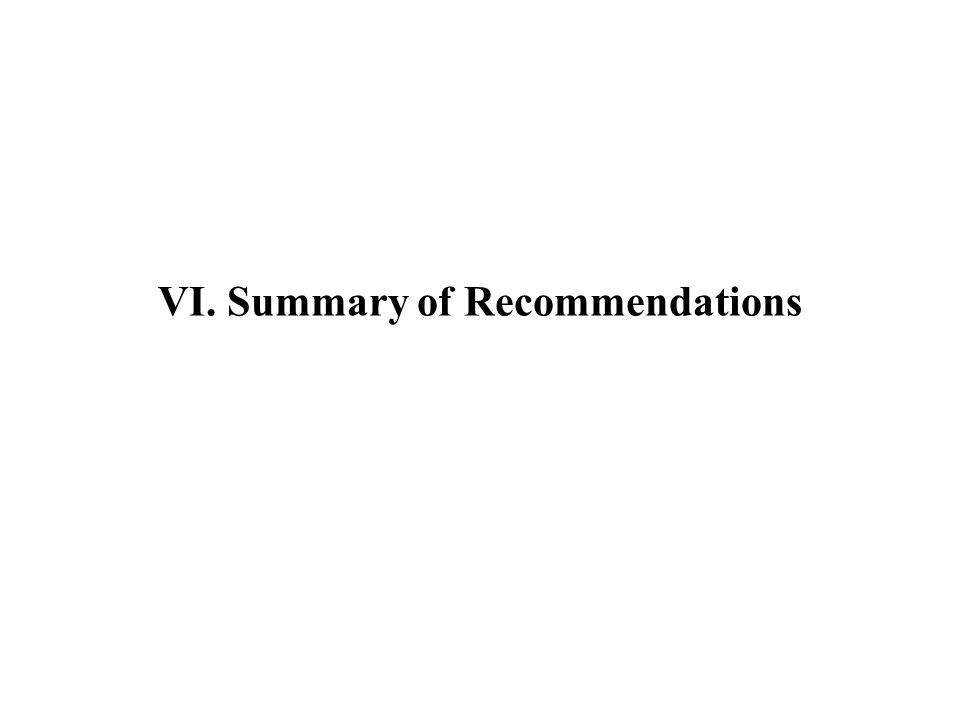 VI. Summary of Recommendations
