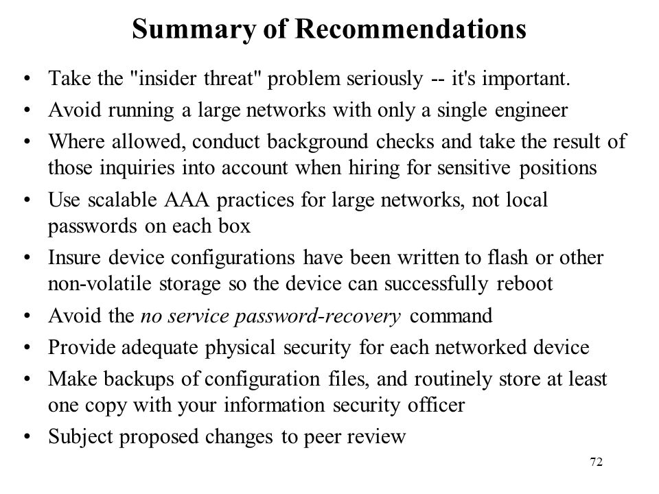 72 Summary of Recommendations Take the insider threat problem seriously -- it s important.