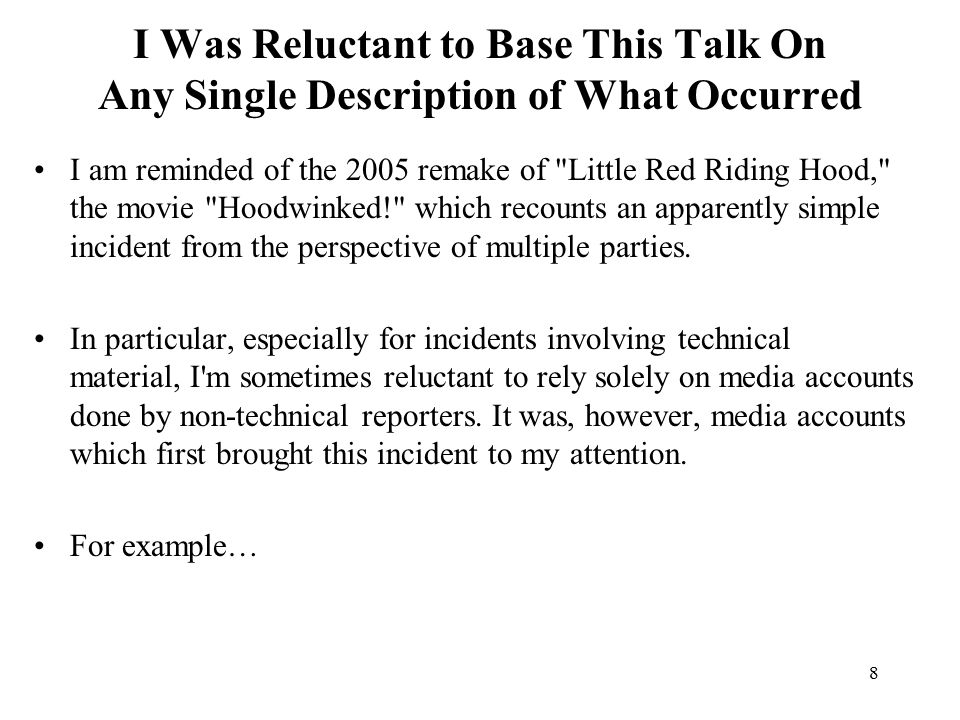 8 I Was Reluctant to Base This Talk On Any Single Description of What Occurred I am reminded of the 2005 remake of Little Red Riding Hood, the movie Hoodwinked! which recounts an apparently simple incident from the perspective of multiple parties.