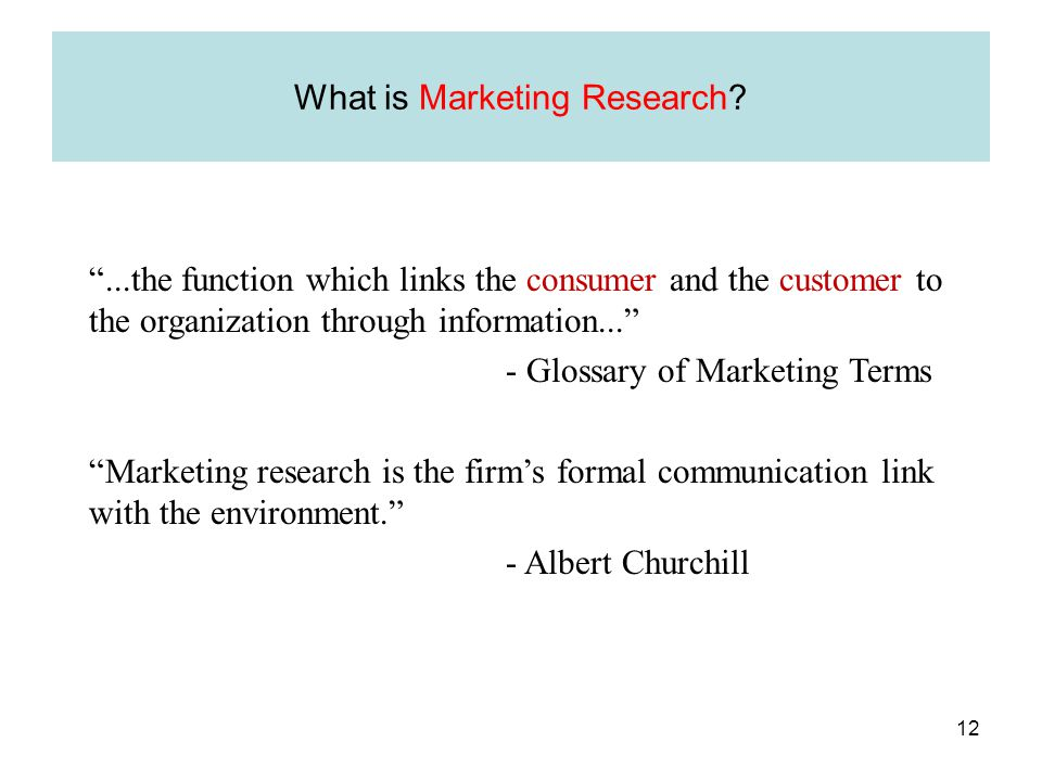 "What is Marketing Research? ""...the function which links the consumer and the customer to the organization through information..."" - Glossary of Marke"