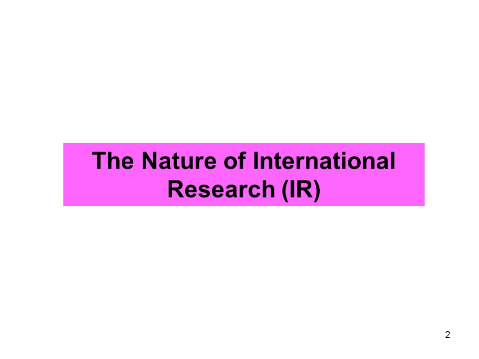 The Nature of International Research (IR) 2