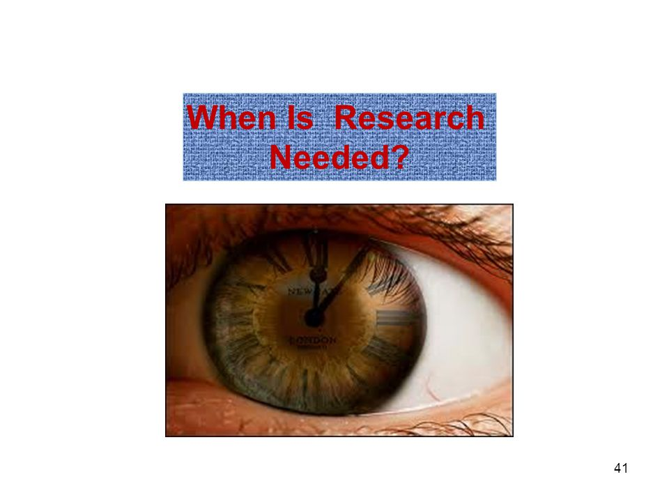 When Is Research Needed? 41