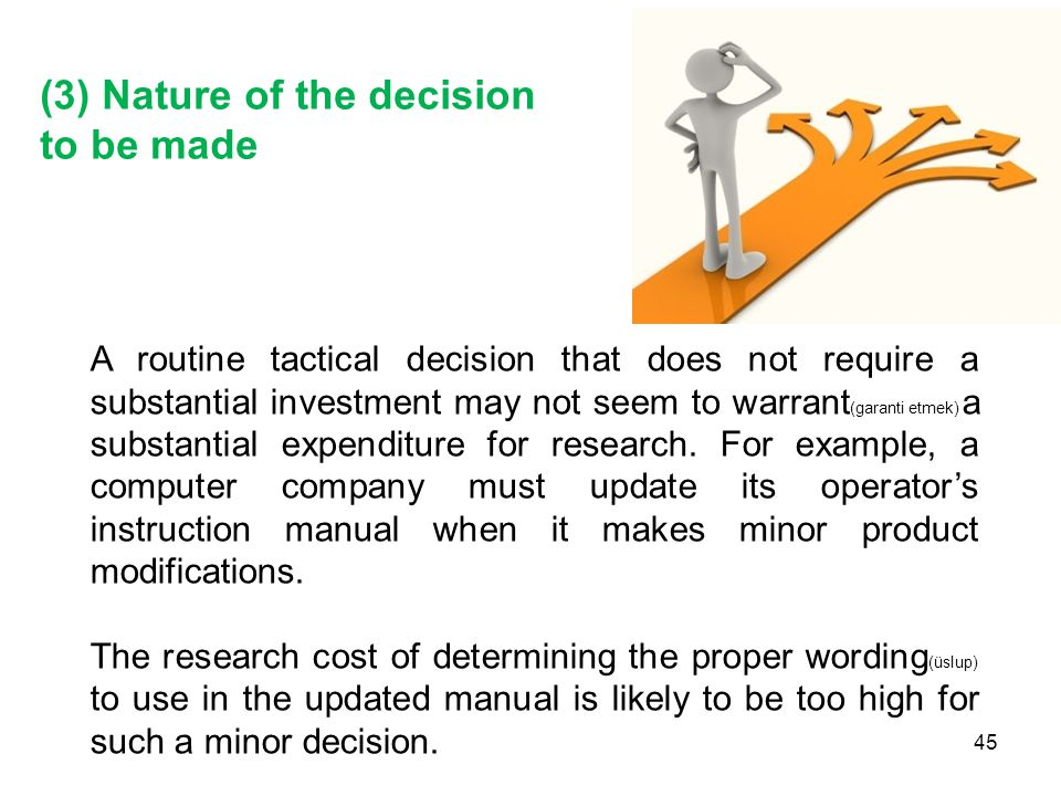 (3) Nature of the decision to be made A routine tactical decision that does not require a substantial investment may not seem to warrant (garanti etme