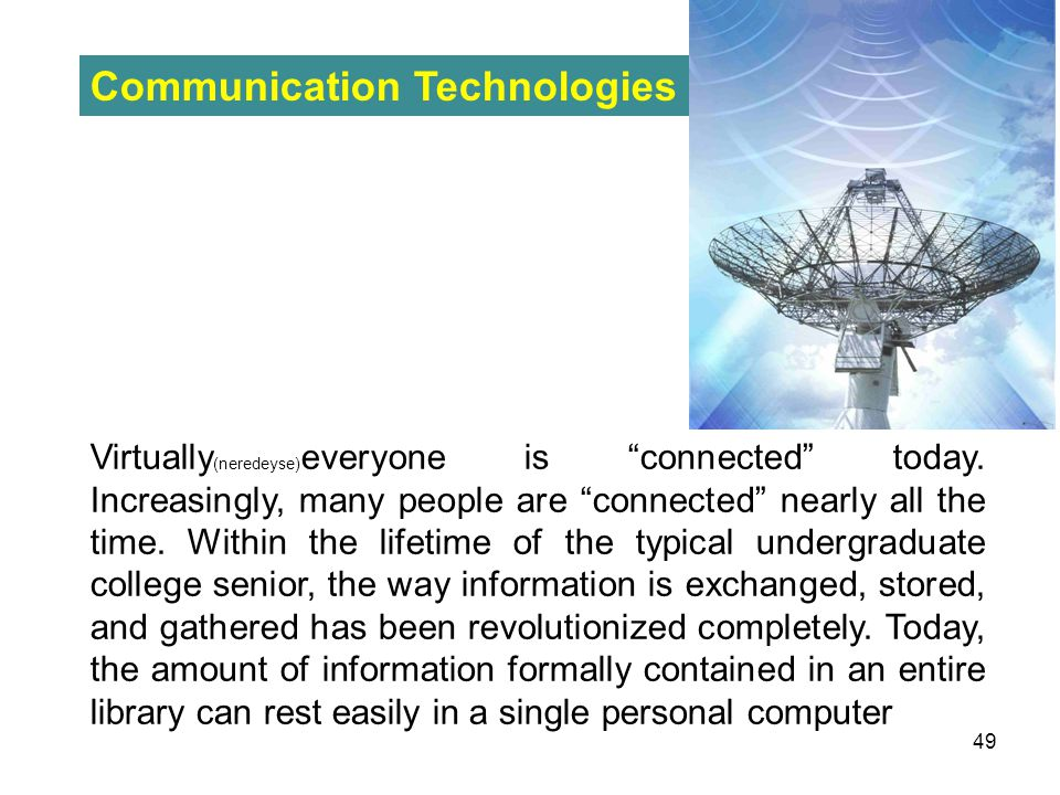 "Communication Technologies Virtually (neredeyse) everyone is ""connected"" today. Increasingly, many people are ""connected"" nearly all the time. Within"