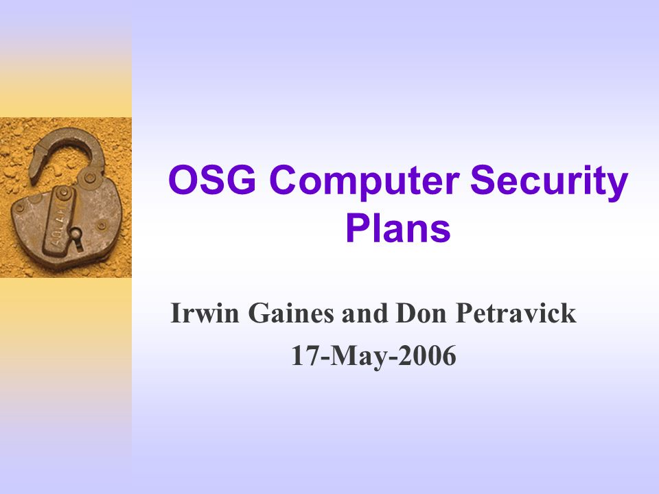 OSG Computer Security Plans Irwin Gaines and Don Petravick 17-May-2006