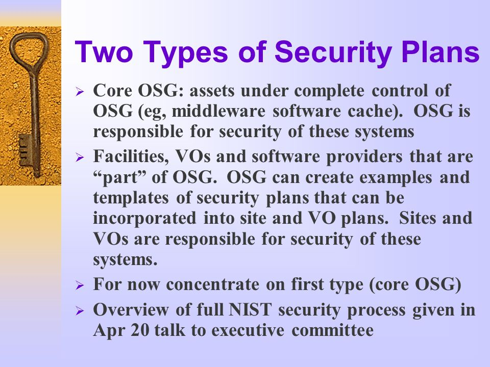Two Types of Security Plans  Core OSG: assets under complete control of OSG (eg, middleware software cache).