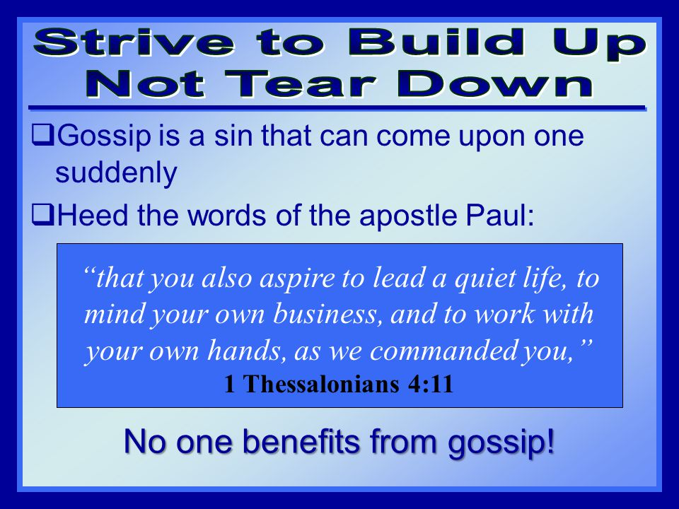 Gossip is a sin that can come upon one suddenly  Heed the words of the apostle Paul: No one benefits from gossip.