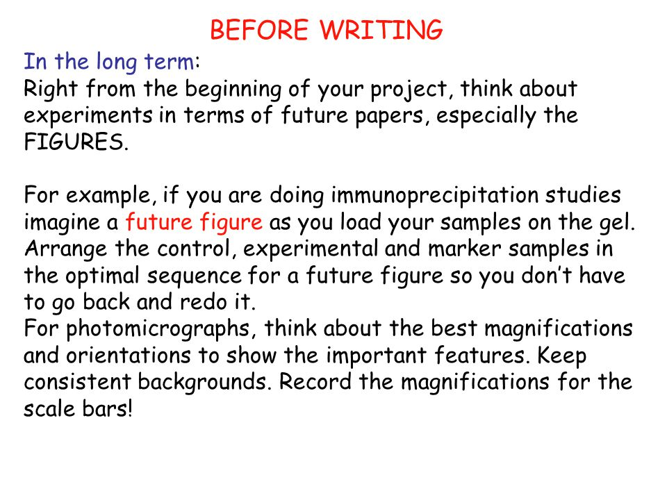 BEFORE WRITING In the long term: Right from the beginning of your project, think about experiments in terms of future papers, especially the FIGURES.