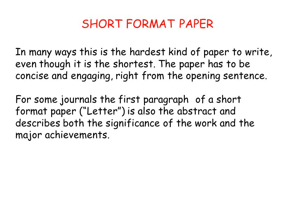 SHORT FORMAT PAPER In many ways this is the hardest kind of paper to write, even though it is the shortest.