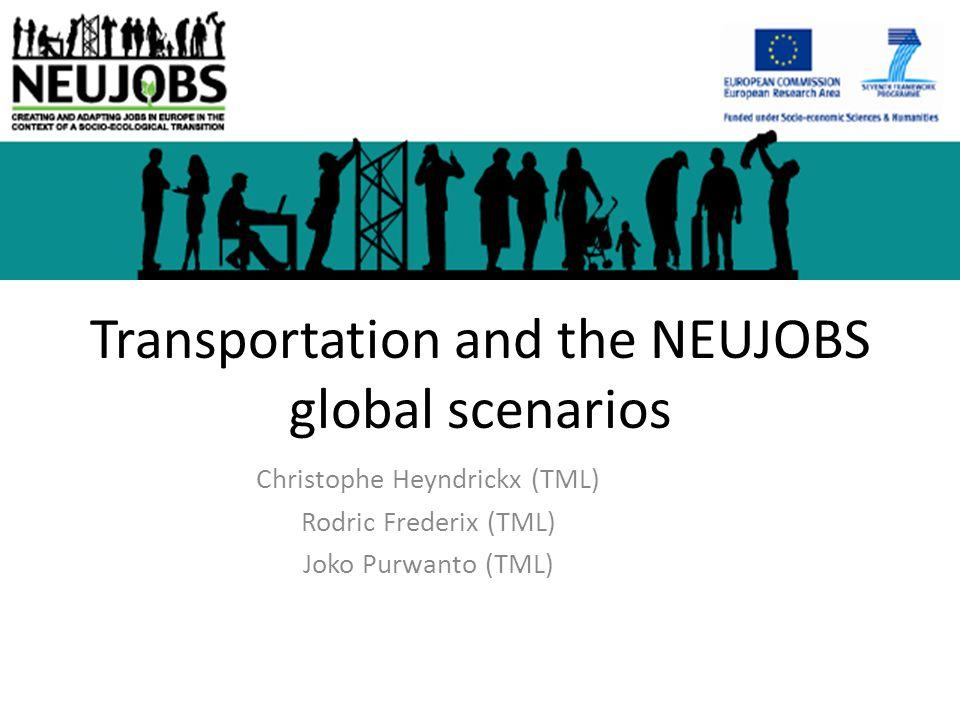 Transportation and the NEUJOBS global scenarios Christophe Heyndrickx (TML) Rodric Frederix (TML) Joko Purwanto (TML)