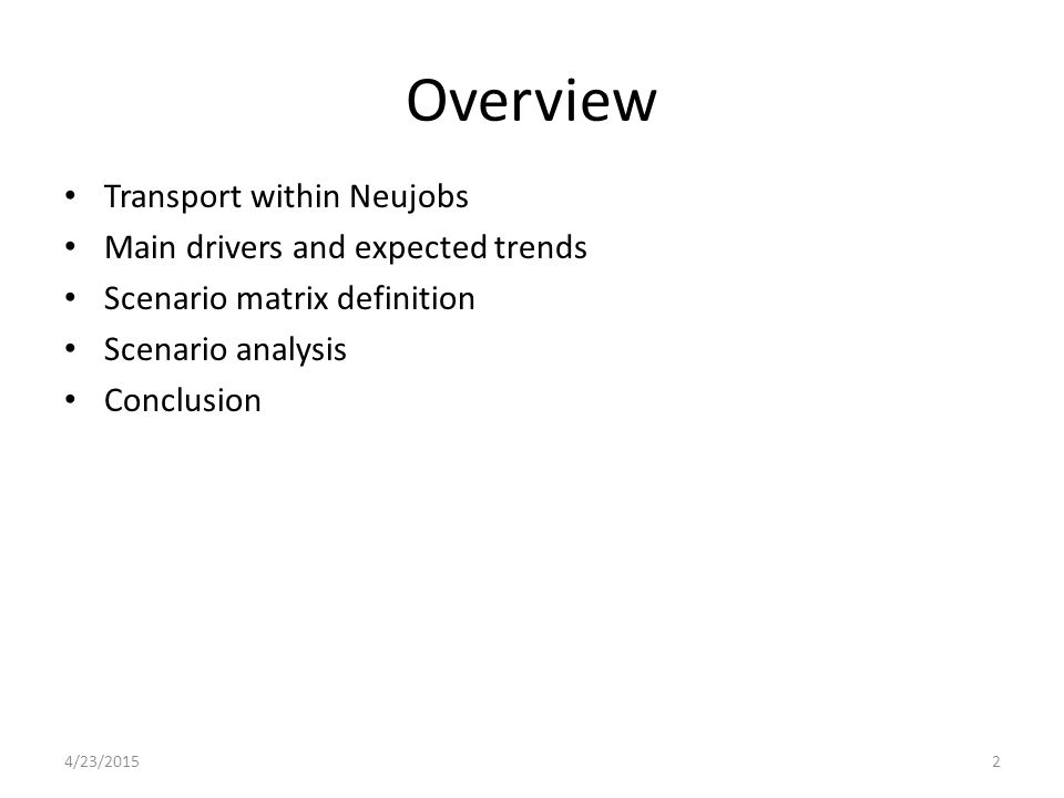 Transport within Neujobs Neujobs: future possible developments of the labour market given the upcoming transitions in different fields – Socio-ecological transition – Societal transition – Skills transition – Territorial transition Focus on transport – Which transitions.