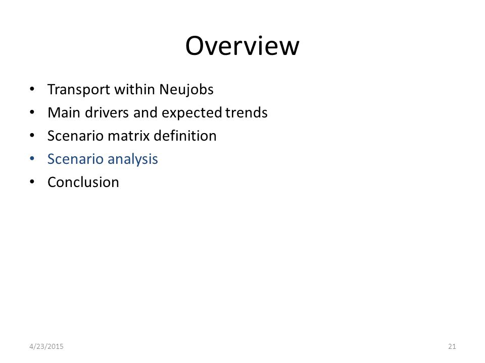 Overview Transport within Neujobs Main drivers and expected trends Scenario matrix definition Scenario analysis Conclusion 4/23/201521