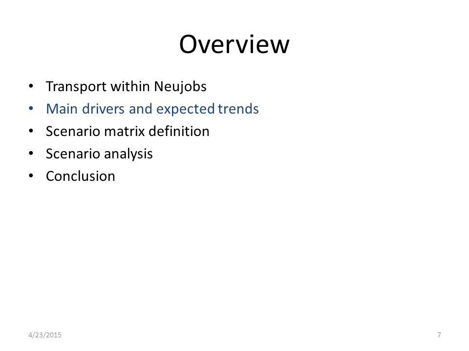 Overview Transport within Neujobs Main drivers and expected trends Scenario matrix definition Scenario analysis Conclusion 4/23/20157