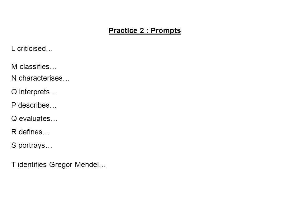 Practice 2 : Prompts L criticised… M classifies… N characterises… O interprets… P describes… Q evaluates… R defines… S portrays… T identifies Gregor M